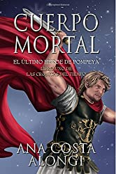 Cuerpo Mortal: El último Héroe de Pompeya: Volume 1 (Las Crónicas del Tiempo)