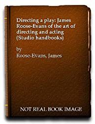 Directing a play: James Roose-Evans of the art of directing and acting (Studio handbooks)