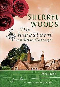 Die Schwestern von Rose Cottage: Maggie von [Woods, Sherryl]