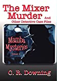 The Mixer Murder: And Other Detective Case Files (Mamba Mysteries Book 1) (English Edition)