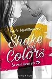 Shake my colors - 1. La mia luce sei tu