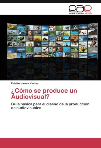 ¿Cómo se produce un Audiovisual?