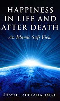 Happiness in Life and After Death: An Islamic Sufi View (English Edition) par [Haeri, Shaykh Fadhlalla]