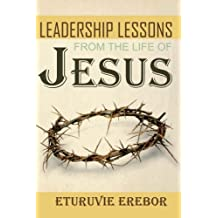 Leadership Lessons from the Life of Jesus