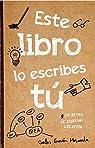 Este libro lo escribes tú: 78 retos de escritura creativa par García Miranda