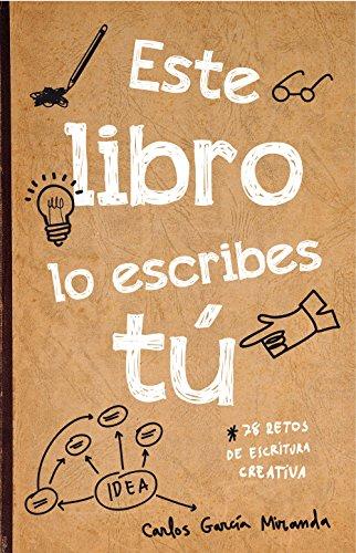 Este libro lo escribes tú: 78 retos de escritura creativa (Libros de actividades) por Carlos García Miranda