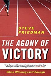 The Agony of Victory: When Winning Isn't Enough 1st Edition by Friedman, Steve (2012) Paperback