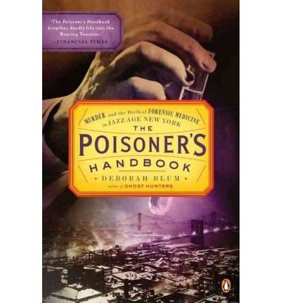[( The Poisoner's Handbook: Murder and the Birth of Forensic Medicine in Jazz Age New York[ THE POISONER'S HANDBOOK: MURDER AND THE BIRTH OF FORENSIC MEDICINE IN JAZZ AGE NEW YORK ] By Blum, Deborah ( Author )Jan-25-2011 Paperback By Blum, Deborah ( Author ) Paperback Jan - 2011)] Paperback