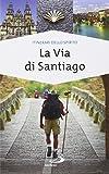 La via di Santiago. Conoscere e scoprire i luoghi santi della cristianità