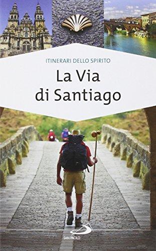La via di Santiago. Conoscere e scoprire i luoghi santi della cristianit