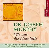 Wie uns die Liebe heilt: 1 CD - Dr. Joseph Murphy