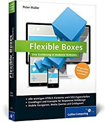 Flexible Boxes: Eine Einführung in moderne Websites. Responsive Webdesign verstehen (Galileo Computing)