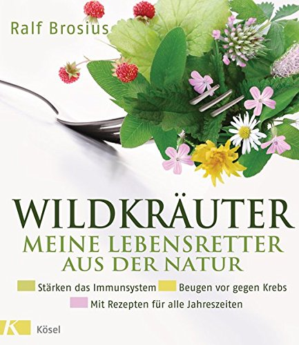 Wildkräuter - meine Lebensretter aus der Natur: Stärken das Immunsystem - Beugen vor gegen Krebs
