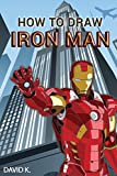 How to Draw Iron Man: The Step-by-Step Iron Man Drawing Book