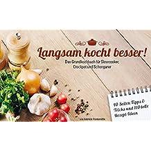 Langsam kocht besser: Grundkochbuch für Slowcooker und Schongarer