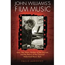 John Williams's Film Music: Jaws', 'Star Wars', 'Raiders of the Lost Ark', and the Return of the Classical Hollywood Music Style (Wisconsin Film Studies) by Emilio Audissino (2014-04-30)