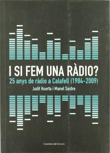 I si fem una ràdio?: 25 anys de ràdio a Calafell (1984-2009) (El Tinter) por Manel Sastre i Papasseit