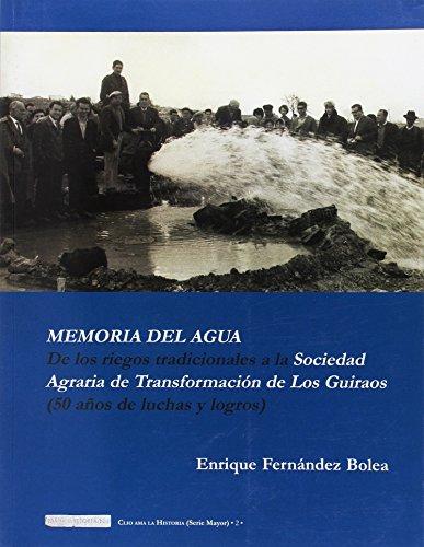 Memoria del agua. De los riegos tradicionales a la sociedad agraria de transformación de los Guiraos (50 años de luchas y logros) (Clio ama la historia (serie mayor))