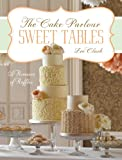 Sweet Tables - A Romance of Ruffles: A collection of sensuous desserts from Zoe Clark's The Cake Parlour Sweet Tables (Chapter Extracts) (English Edition)