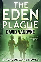 The Eden Plague: A Biological and Political Technothriller (Plague Wars Series Book 0) (English Edition)