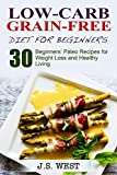 Against All Grain: Low-Carb Grain-Free Diet: 30 Beginners' Low-Carb Recipes for Extreme Weight Loss and Paleo Style (Against All Grain, low carb, low carb ... cooker, low carb recipes, low carb diet)