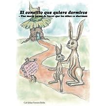 El conejito que quiere dormirse: Una nueva forma de hacer que los niños se duerman (Spanish Edition) by Carl-Johan Forssén Ehrlin (2014-04-17)