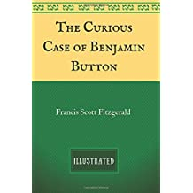 The Curious Case of Benjamin Button: By F. Scott Fitzgerald - Illustrated