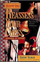 How to Reassess Your Chess: A Complete Course to Chess Mastery, 3rd Expanded Edition by Jeremy Silman (1993-11-30)
