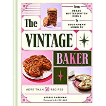 Vintage Baker: 60 Recipes from Butterscotch Curls to Sour Cream Jumbles