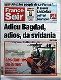 FRANCE SOIR du 14/04/2004 - JETEZ LES PEOPLE DE LA FERME - ET SAUVEZ LES COLOCS DE FRED COURTADON - SIGNATURE - MAX GALLO - LE CHRISTIANISME PREMIERE IDENTITE DE L'EUROPE - ADIEU BAGDAD ADIOS DA SVIDANIA - LES DAMNES DE LA MER - NOTRE REPORTAGE AVEC LES MARINS-PECHEURS BRETONS