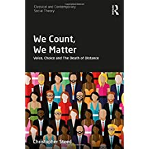 We Count, We Matter: Voice, Choice and the Death of Distance (Classical and Contemporary Social Theory)
