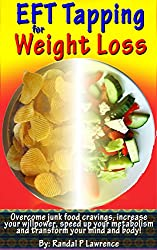 EFT Tapping for Weight Loss: Overcome junk food cravings, increase your willpower, speed up your metabolism, and transform your mind and body! (English Edition)