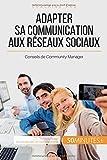 Telecharger Livres Adapter sa communication aux reseaux sociaux Conseils De Community Manager (PDF,EPUB,MOBI) gratuits en Francaise