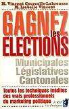 Gagnez les élections : Municipales, législatives, cantonales, toutes les techniques inédites des vrais professionnels du marketing politique
