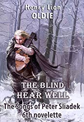 The Blind Hear Well (The Songs of Peter Sliadek Book 6)
