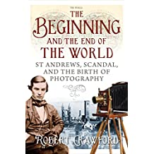The Beginning and the End of the World: St. Andrews, Scandal, and the Birth of Photography