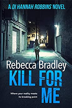 Kill For Me (Detective Hannah Robbins Crime Series Book 5) by [Bradley , Rebecca ]