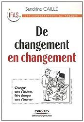 De changement en changement : changer sans s'épuiser, faire changer sans s'énerver