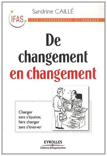 De changement en changement: Changer sans s'épuiser, faire changer sans s'énerver