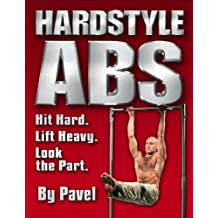 Hardstyle ABS: Hit Hard. Lift Heavy. Look the Part. by Pavel Tsatsouline (2012-09-03)