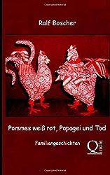 Pommes weiß rot, Papagei und Tod. Familiengeschichten
