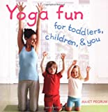 Yoga Fun for Toddlers, Children and You