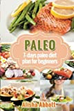 Paleo: A Simple Start To The 7-Day Paleo Diet Plan For Beginners by Alisha Abbott (2015-05-28)