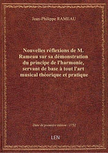 Nouvelles rflexions de M. Rameau sur sa dmonstration du principe de l'harmonie, servant de base
