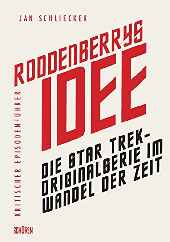 Roddenberrys Idee: Die Star Trek-Originalserie im Wandel der Zeit: Kritischer Episodenführer