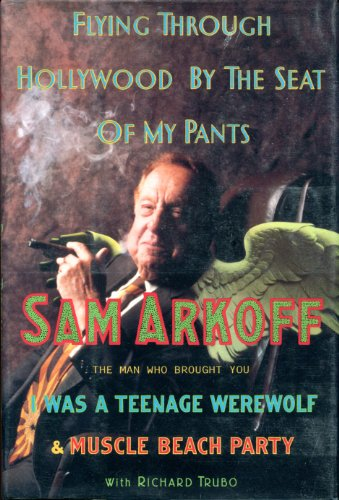 Flying Through Hollywood by the Seat of My Pants: From the Man Who Brought You I Was a Teenage Werewolf and Music Beach Party Treasure Beach Pants