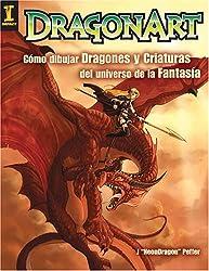 Dragonart: Como Dibujar Dragones y Criaturas del Universo de la Fantasia = Dragonart