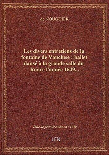 Les divers entretiens de la fontaine de Vaucluse : ballet dansé à la grande salle du Roure l'année 1 par de NOUGUIER