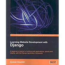 [(Learning Website Development with Django : A Beginner's Tutorial to Building Web Applications, Quickly and Cleanly with the Django Application Framework)] [By (author) Ayman Hourieh] published on (March, 2008)
