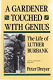 A Gardener Touched with Genius: The Life of Luther Burbank by Peter Dreyer (1993-08-02)